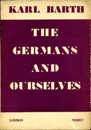 THE GERMANS AND OURSELVES. Karl Barth