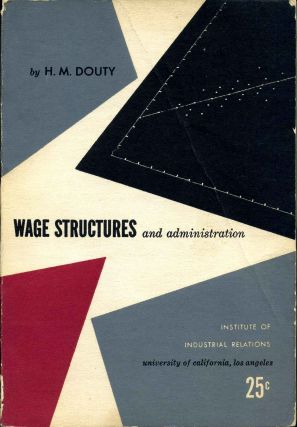 WAGE STRUCTURES AND ADMINISTRATION. H. M. Douty