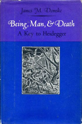 Being, Man, & Death: A Key to Heidegger. James M. Demske