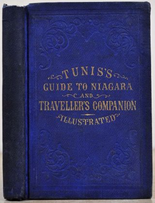 TUNIS'S TOPOGRAPHICAL AND PICTORIAL GUIDE TO NIAGARA. Containing, also, a Description of the Route through Canada, and the Great Northern Route, from Niagara Falls to Montreal, Boston, and Saratoga Springs. Also, Full and Accurate Tables of Distances...