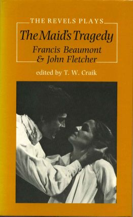 The Maid's Tragedy. Francis Beaumont, John Fletcher, T. W. Craik