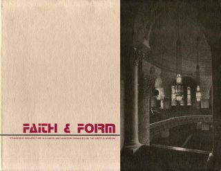 FAITH & FORM. Synagogue Architecture in Illinois. An Exhibition Organized by The Maurice Spertus...