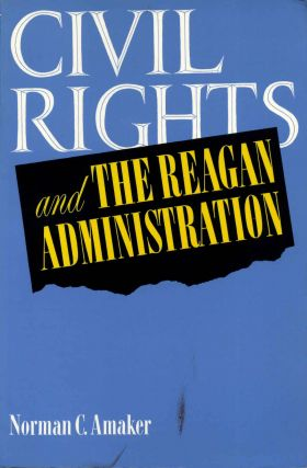 Civil Rights and the Reagan Administration. Signed and inscribed by Norman C. Amaker. Norman C....