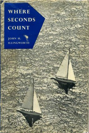 WHERE SECONDS COUNT. A Text Book of Yacht Match Racing. Yacht Racing Lessons from the Defender Trials and the America's Cup Races, 1958. John H. Illingsworth.