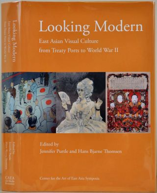 LOOKING MODERN. East Asian Visual Culture from Treaty Ports to World War II. Jennifer Purtle,...