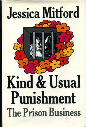 KIND AND USUAL PUNISHMENT. The Prison Business. Jessica Mitford.