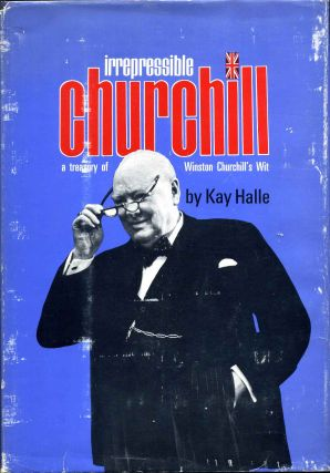 IRREPRESSIBLE CHURCHILL. A Treasury of Winston Churchill's Wit. Selected and compiled with...