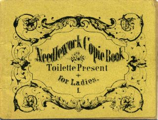 NEEDLEWORK COPIE BOOK. Toilette Present for Ladies. I