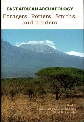 East African Archaeology: Foragers, Potters, Smiths, and Traders. Signed by Chapurukha Kusimba....