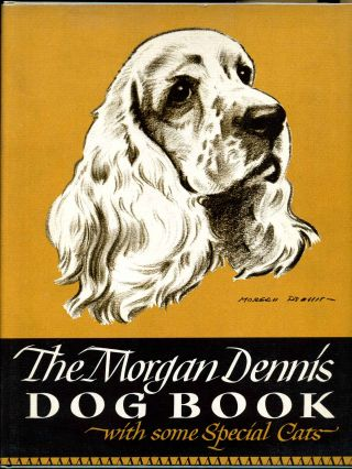 THE MORGAN DENNIS DOG BOOK (with some special cats). Morgan Dennis