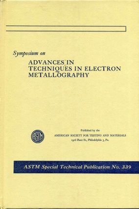 SYMPOSIUM ON ADVANCES IN TECHNIQUES IN ELECTRON METALLOGRAPHY. ASTM Special Technical Publication...