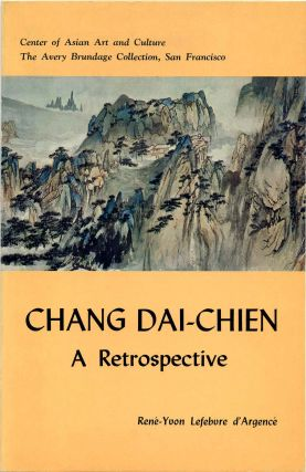 Chang Dai-chien: A Retrospective Exhibition. Illustrating a selection of fifty-four works painted...