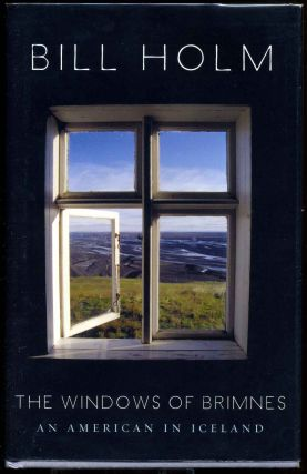 The Windows of Brimnes: An American in Iceland. Signed by Bill Holm. Bill Holm