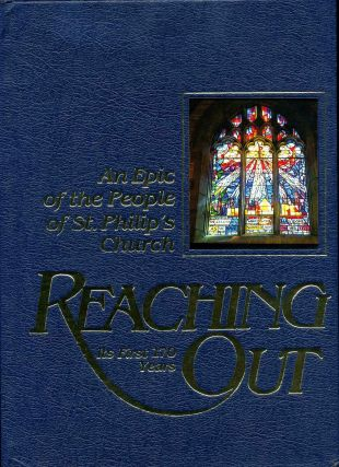 REACHING OUT. An Epic of the People of St. Philip's Church. St. Philip's Church
