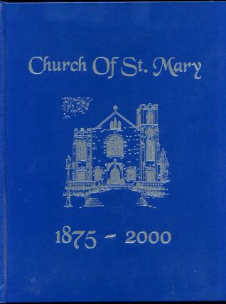 THE CHURCH OF ST. MARY 1875-2000. [Lake Forest, IL]. Church of St. Mary