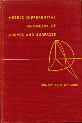 METRIC DIFFERENTIAL GEOMETRY OF CURVES AND SURFACES. Ernest Preston Lane