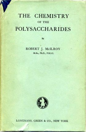 THE CHEMISTRY OF THE POLYSACCHARIDES. Robert J. McIlroy
