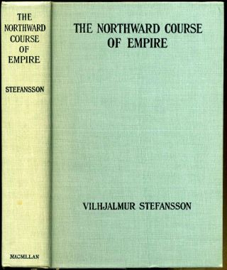 NORTHWARD COURSE OF EMPIRE. Signed by Vilhjalmur Stefansson. Vilhjalmur Stefansson