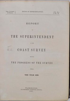 REPORT OF THE SUPERINTENDENT OF THE COAST SURVEY, Showing the Progress of the Survey during the Year 1860.