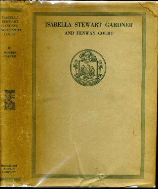 ISABELLA STEWART GARDNER and Fenway Court. Morris Carter