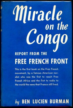 MIRACLE ON THE CONGO. Report from the Free French Front. Ben Lucien Burman.