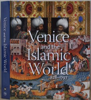 Venice and the Islamic World, 828-1797. Stefano Carboni