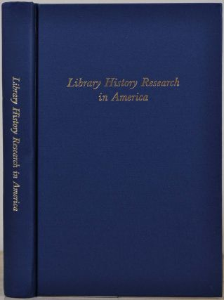 Library History Research in America: Essays Commemorating the Fiftieth Anniversary of the Library...