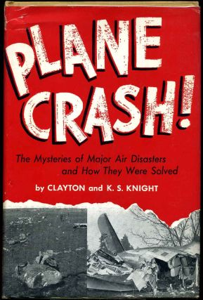 PLANE CRASH! The Mysteries of Major Air Disasters and How They Were Solved. Clayton Knight, K. S....