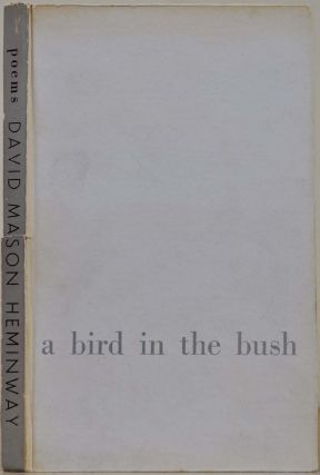A BIRD IN THE BUSH. Selected Poetry. Limited edition signed by David Mason Heminway. David Mason...
