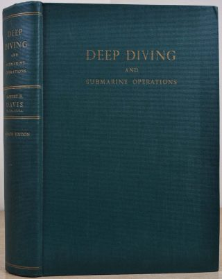 DEEP DIVING AND SUBMARINE OPERATIONS. A Manual for Deep Sea Divers and Compressed Air Workers. Parts I & II. Robert H. Davis.