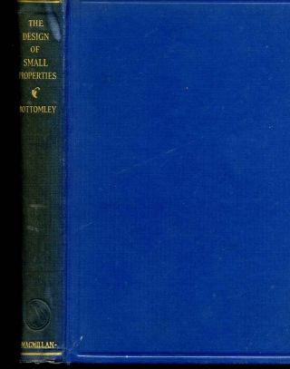 THE DESIGN OF SMALL PROPERTIES. A Book for the Home-Owner in City and Country. M. E. Bottomley
