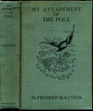 MY ATTAINMENT OF THE POLE. Signed by Dr. Frederick A. Cook. Being the Record of the Expedition...