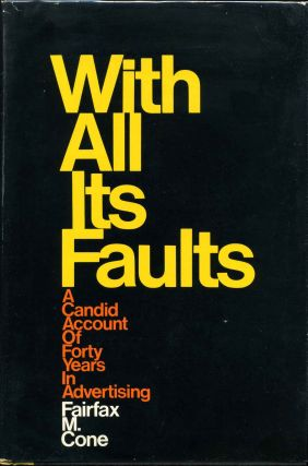 WITH ALL ITS FAULTS. A Candid Account of Forty Years In Advertising. Signed by Fairfax M. Cone....