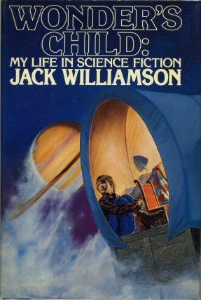 Wonder's Child: My Life in Science Fiction. Signed by Jack Williamson. Jack Williamson