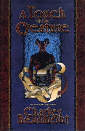 A Touch of the Creature: Unpublished Stories. Signed and limited edition. Charles Beaumont