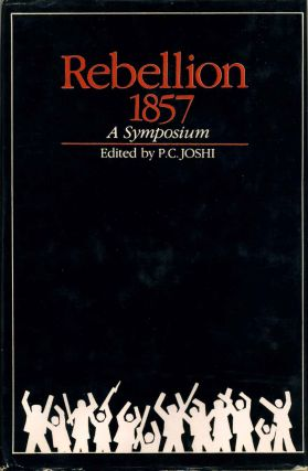 REBELLION 1857. A Symposium. P. C. Joshi
