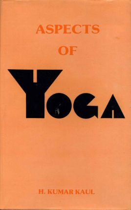 ASPECTS OF YOGA. H. Kumar Kaul