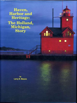 Haven, Harbor, and Heritage: The Holland, Michigan Story. Signed by Larry B. Massie. Larry B. Massie