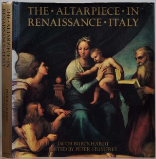 The Altarpiece in Renaissance Italy. Jacob Burckhardt