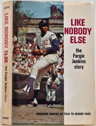 LIKE NOBODY ELSE. The Fergie Jenkins Story. Ferguson Jenkins as told to George Vass. Signed and...