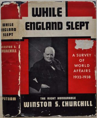 WHILE ENGLAND SLEPT. A Survey of World Affairs 1932-1938. Winston S. Churchill