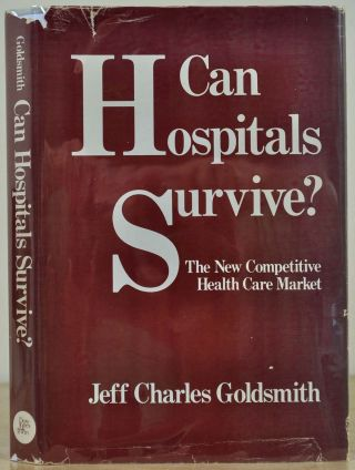 Can hospitals survive?: The new competitive health care market. Signed and inscribed by Jeff...