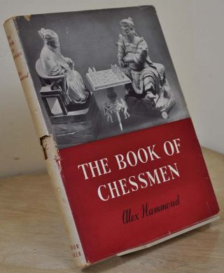 THE BOOK OF CHESSMEN. Alex Hammond