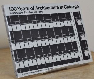 100 YEARS OF ARCHITECTURE IN CHICAGO. Continuity of Structure and Form. Oswald W. Grube, Peter C....