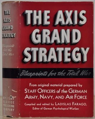 THE AXIS GRAND STRATEGY. Blueprints for the Total War. Ladislas Farago