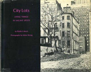 CITY LOTS. Living Things in Vacant Spots. Phyllis S. Busch, Arline Strong