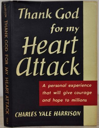 THANK GOD FOR MY HEART ATTACK. Charles Yale Harrison