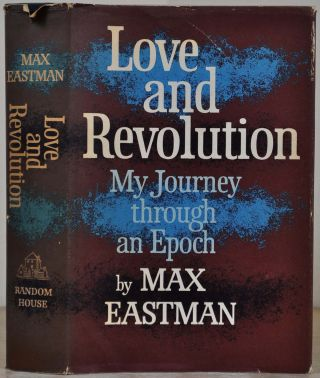 LOVE AND REVOLUTION. My Journey Through An Epoch. Signed by Max Eastman. Max Eastman