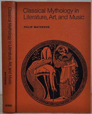 CLASSICAL MYTHOLOGY IN LITERATURE, ART AND MUSIC. Signed by Philip Mayerson. Philip Mayerson