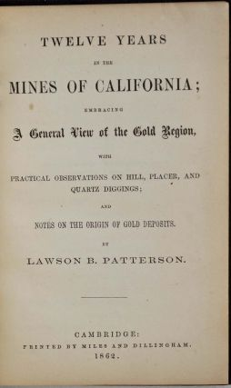 TWELVE YEARS IN THE MINES OF CALIFORNIA; Embracing a General View of th Gold Region, with...